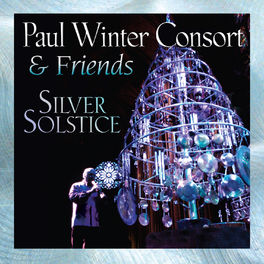 Paul Winter Consort & Friends - Silver Solstice