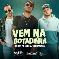 Vem Na Botadinha – MC WM part DJ Pernambuco, Mc Rd