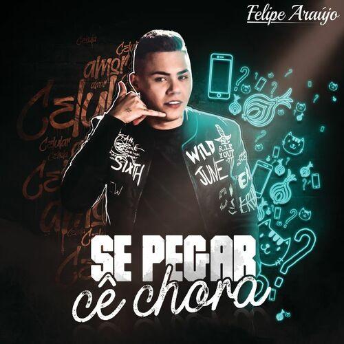 Música Se Pegar Cê Chora – Felipe Araújo (Lançamento 2018)
