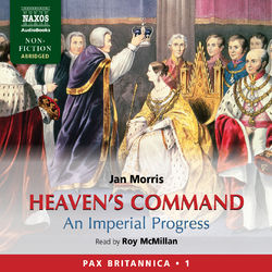 Heaven's Command: An Imperial Progress (Pax Britannica, Vol. 1) (Abridged)