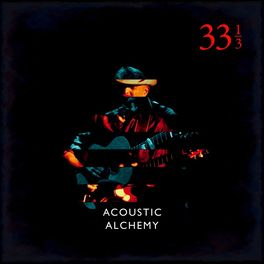 Acoustic Alchemy - Thirty Three and a Third