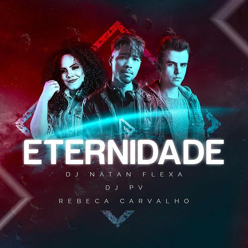 Baixar Música Eternidade – DJ Natan Flexa, DJ Natan Flexa & DJ PV featuring Rebeca Carvalho, DJ PV, Rebeca Carvalho (2019) Grátis