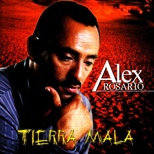 Alex Rosario Tierra Mala Lyrics And Songs Deezer