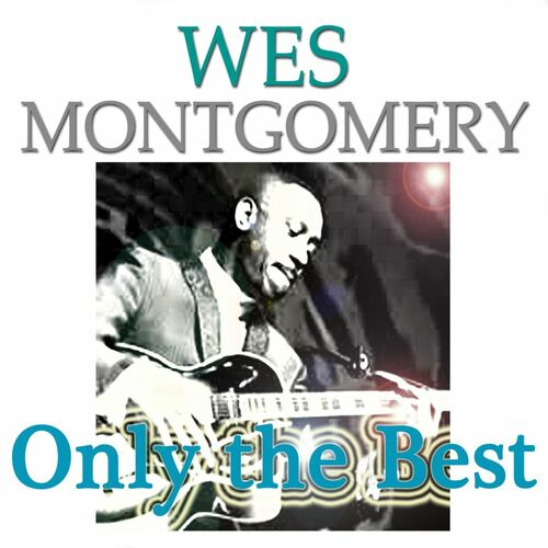 Wes Montgomery: Wes Montgomery: Only the Best (Original Recordings