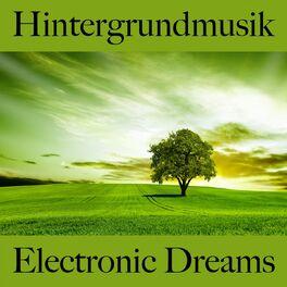 Album cover of Hintergrundmusik: Electronic Dreams - Die Beste Musik Zum Entspannen