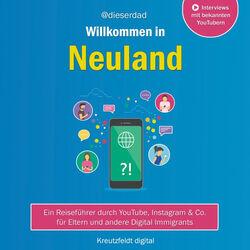 Willkommen in Neuland (Ein Reiseführer durch YouTube, Instagram & Co. Für Eltern und andere Digital Immigrants) Audiobook
