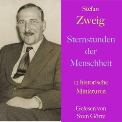 Stefan Zweig: Sternstunden der Menschheit (12 historische Miniaturen - Ungekürzt gelesen) Audiobook