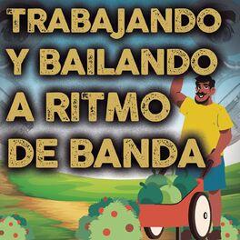 Album cover of Trabajando Y Bailando A Ritmo De Banda