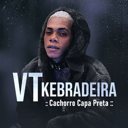 VT Kebradeira – Cachorro Capa Preta
