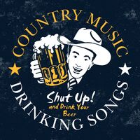 Various Artists: Shut up and Drink Your Beer - Country Music