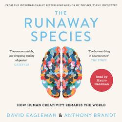 The Runaway Species - How Human Creativity Remakes the World (Unabridged) Audiobook