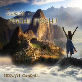 Medwyn Goodall - The Goddess of Machu Picchu