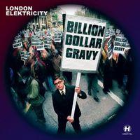 Billion Dollar Gravy - LONDON ELEKTRICITY