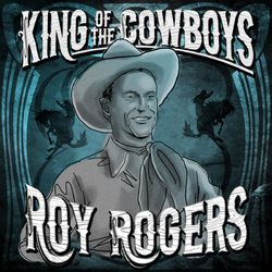 King of the Cowboys - Roy Rogers