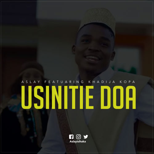 Aslay: Usinitie Doa Feat Khadija Kopa - Music Streaming
