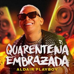 Quarentena Embrazada – Aldair Playboy Mp3 CD Completo