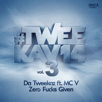 Zero Fucks Given - DA TWEEKAZ - MC V