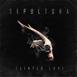 Tainted Love – Sepultura