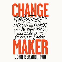 Change Maker - Turn Your Passion for Health and Fitness into a Powerful Purpose and a Wildly Successful Career (Unabridged)