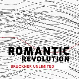 Album cover of Romantic Revolution - Bruckner Unlimited
