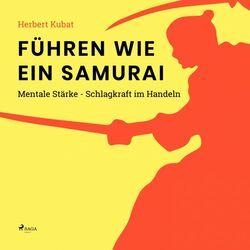 Führen wie ein Samurai - Mentale Stärke - Schlagkraft im Handeln (Ungekürzt) Audiobook