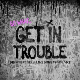 Dimitri Vegas & Like Mike ft. Vini Vici - Get in Trouble (So What)