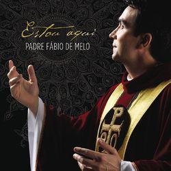 Download Padre Fábio de Melo - Estou Aqui 2012