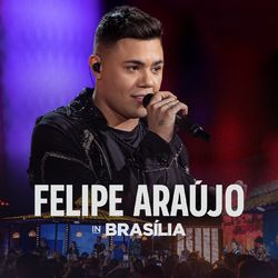 Download Felipe Araújo -  In Brasília (Ao Vivo) 2020