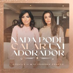 Nada Pode Calar Um Adorador – Eyshila Part. Isadora Pompeo MP3 320 Kbps CD Completo