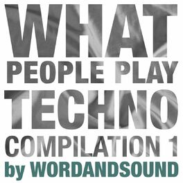 Album cover of What People Play Techno Compilation 1 by Wordandsound