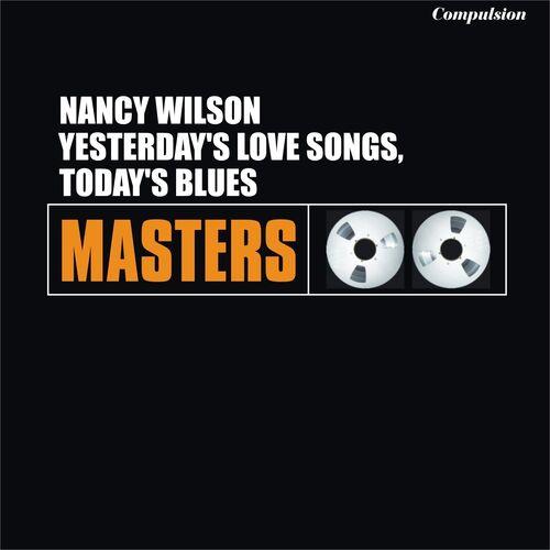Nancy Wilson: Yesterday's Love Songs, Today's Blues - Music