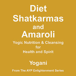 Diet, Shatkarmas and Amaroli - Yogic Nutrition & Cleansing for Health and Spirit Audiobook