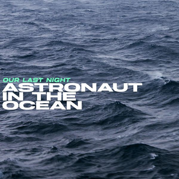 Our Last Night - Astronaut in the Ocean [single] (2021)