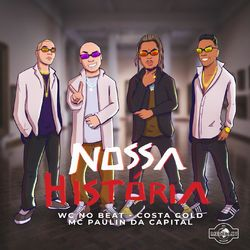 Música Nossa História - WC no Beat(com MC Paulin da Capital, Costa Gold) (2021) Download
