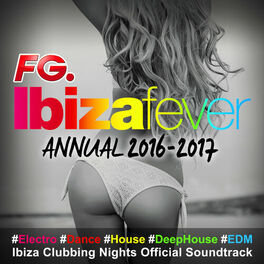Album cover of Ibiza Fever Annual 2016 - 2017 (By FG) : #Electro #Dance #House #DeepHouse #EDM Ibiza Clubbing Nights Official Soundtrack