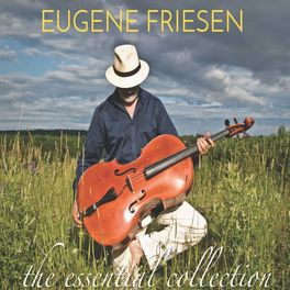 Eugene Friesen - The Essential Collection