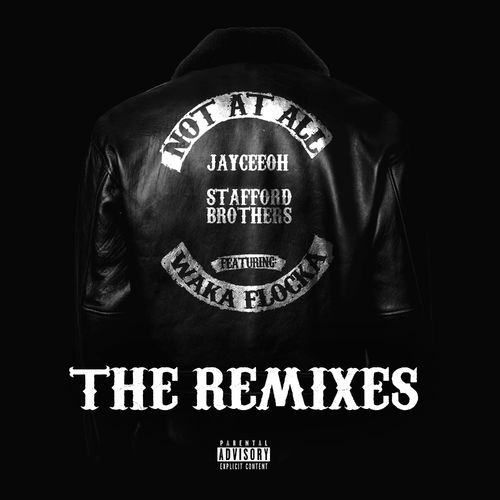 Jayceeoh, Stafford Brothers & Waka Flocka Flame - Not At All (The Remixes) [EP] 2019
