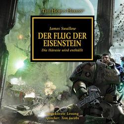 Der Flug der Eisenstein - Die Häresie wird enthüllt - The Horus Heresy 4 (Ungekürzt)
