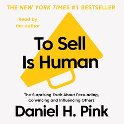 To Sell is Human - The Surprising Truth About Persuading, Convincing, and Influencing Others (Unabridged) Audiobook