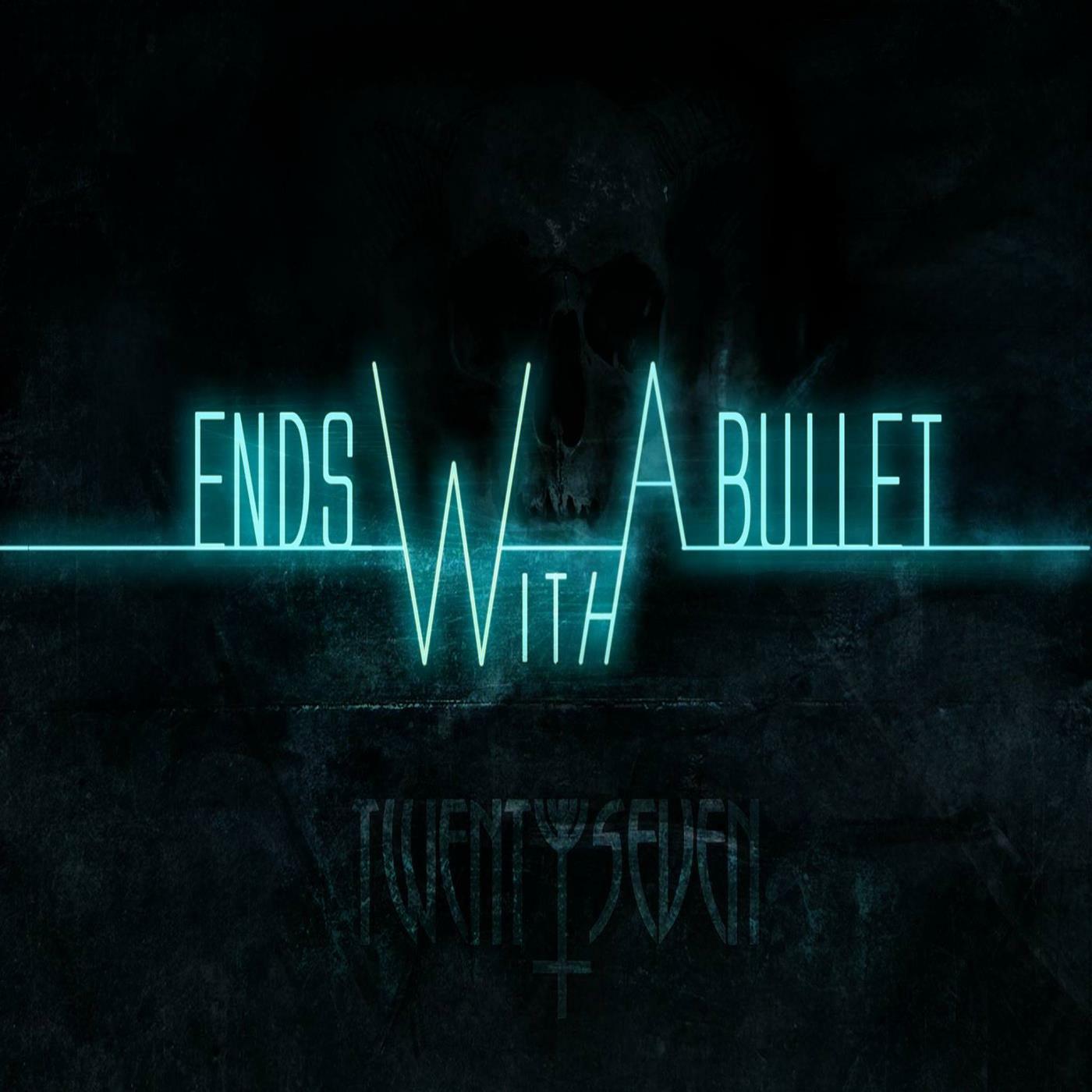 Ends With A Bullet - Twenty seven (2014)