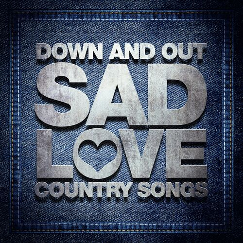 Country Music Down And Out Sad Love Country Songs Music Streaming
