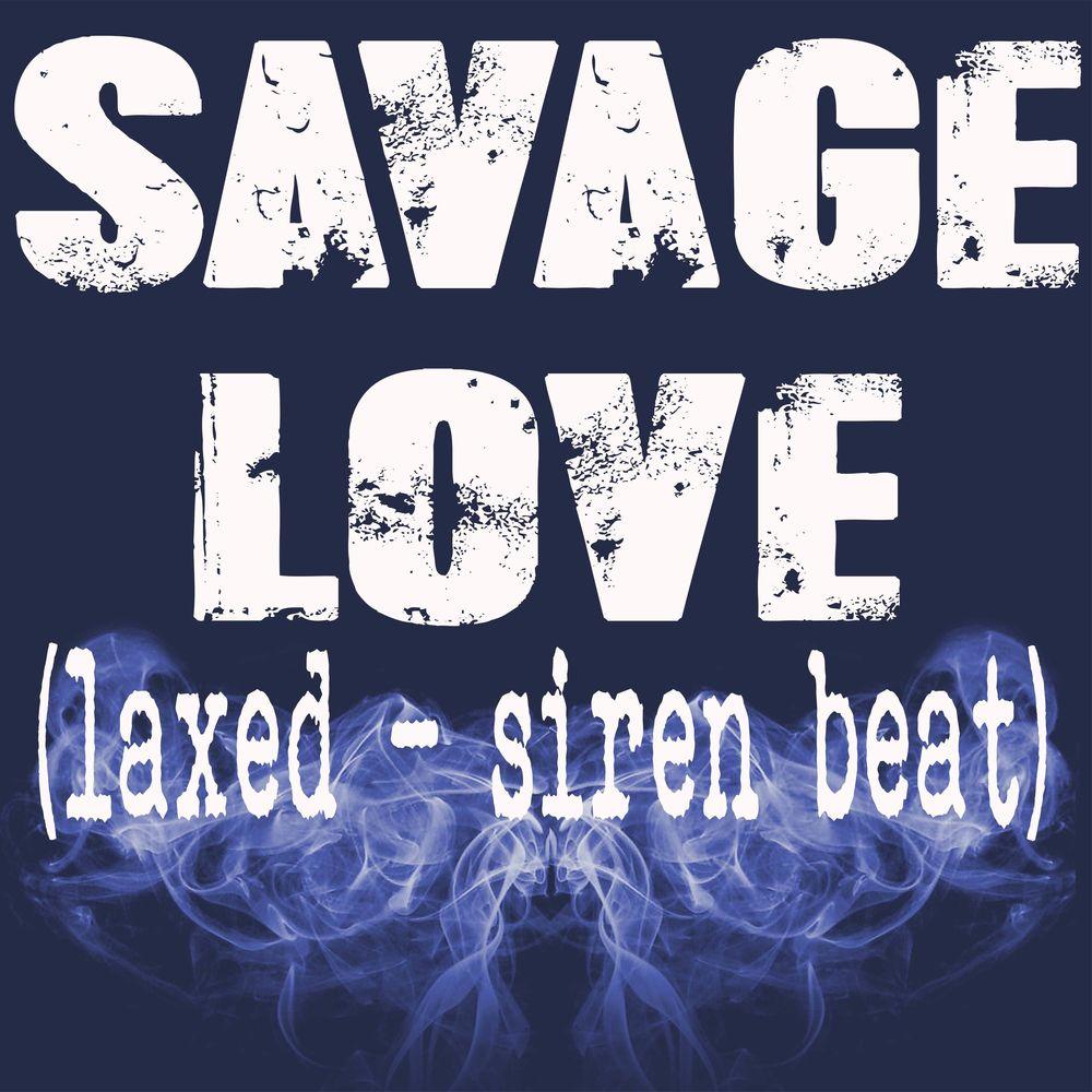 Savage Love (Laxed - Siren Beat) [Originally performed by Jawsh 685 and Jason Derulo] [Instrumental]