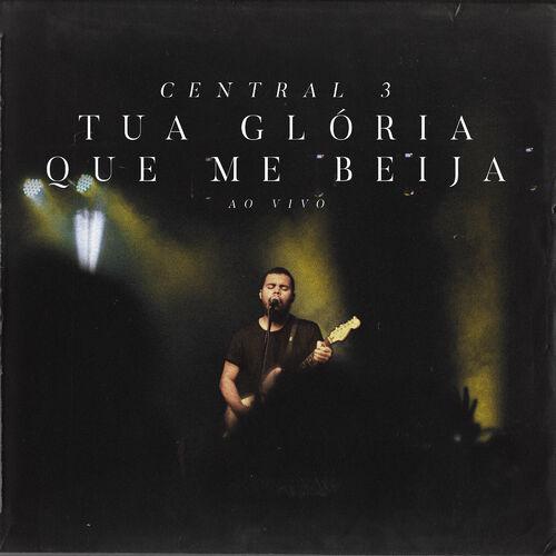 Baixar Música Tua Glória Que Me Beija (Ao Vivo) – Central 3 (2019) Grátis
