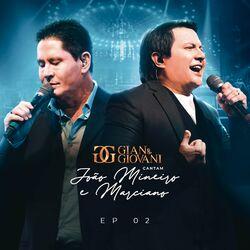 Gian e Giovani – Cantam João Mineiro e Marciano, EP 02 (2021) CD Completo