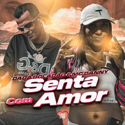 Download Dadá Boladão, MC Danny - Senta Com Amor