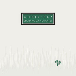 Chris Rea - Shamrock Diaries (Deluxe Edition, 2019 Remaster)