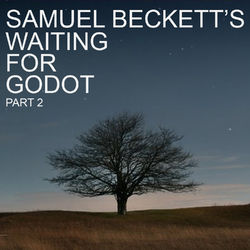 Samuel Beckett's Waiting For Godot, Pt. 2 Audiobook
