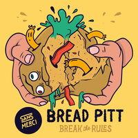Break The Rules - BREAD PITT