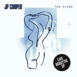 Too Close (Live Acoustic Version) - JP Cooper Download