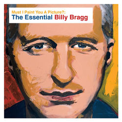 Must I Paint You a Picture?: The Essential Billy Bragg Audiobook